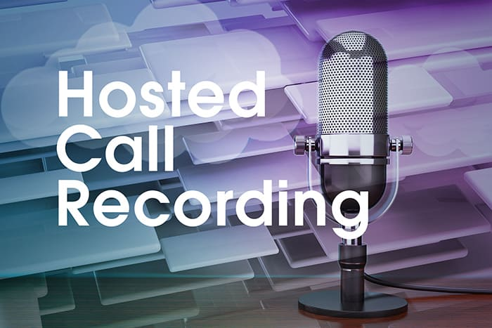 Hosted Call Recording Benefits.